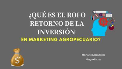 ¿Qué es el ROI o Retorno de la Inversión en Marketing Agropecuario?