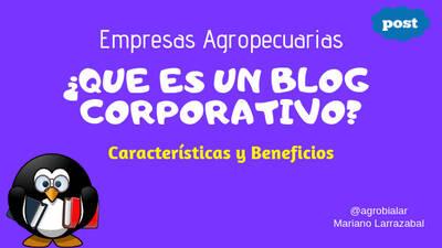 ¿Que Es Un Blog Corporativo de Una Empresa Agropecuaria? Beneficios y Características