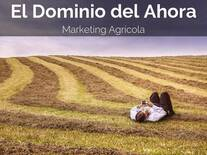 El Dominio del Ahora. Marketing Agrícola.