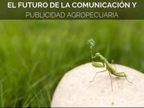 El Fututo de la Comunicación y Publicidad Agropecuaria