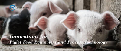 Innovations for Piglet Feed Equipment and Process Technology