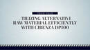 Utilizing Alternative Raw Material Efficiently with CIBENZA® DP100